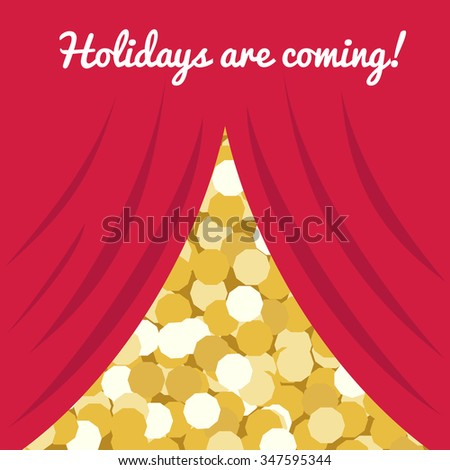 vector illustration of a red curtain opening golden sparkling background and text Holidays are coming - stock vector