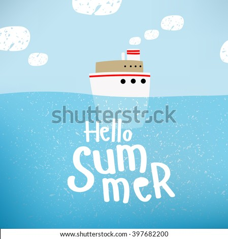 "Vector illustration of a ship that sails on the sea ""hello summer"". Sky, ocean, clouds. It can be used as a poster, postcard invitation. - stock vector"