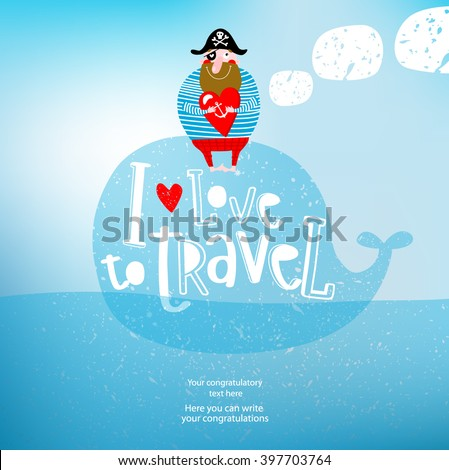 "Vector illustration of a whale that is swimming in the sea and a pirate, ""I love traveling."" Sky, ocean, summer, anchor, pirate. It can be used as a poster, postcard invitation. - stock vector"