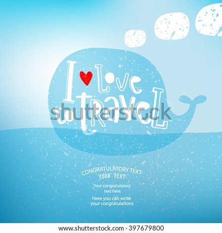 "Vector illustration of a whale that is swimming in the sea, ""I love to travel."" Sky, ocean, summer. It can be used as a poster, postcard invitation. - stock vector"