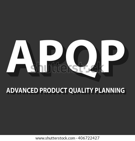 Vector illustration of Advanced Product Effect Planning framework. APQP is set of procedures and techniques used to develop products especially in the industrial sector and manufacturing