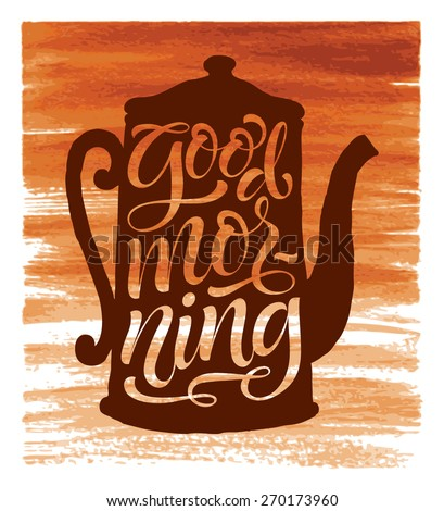 """Vector illustration of coffee pot or teapot silhouette. """"Good morning"""" calligraphic and lettering poster or postcard. Watercolor design, coffee collection - stock vector"""