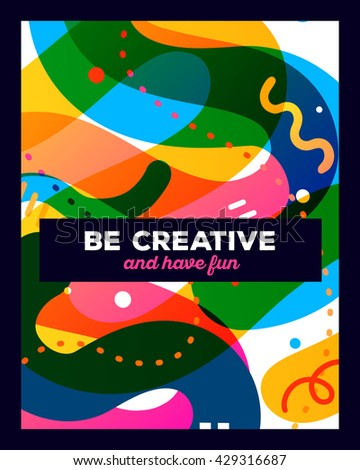 Vector illustration of colorful abstract composition with text on white background. Be creative and have fun concept template. Flat art design for web, site, banner, poster, board, card, paper print