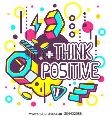 Vector illustration of colorful think positive quote on abstract background. Hand draw line art design for web, site, advertising, banner, poster, board and print. - stock vector