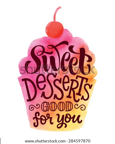 "Vector illustration of cupcake silhouette. ""Sweet desserts good for you"" calligraphic and lettering label or badge. Watercolor design, bakery collection - stock vector"