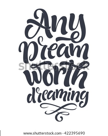 "Vector illustration of hand-drawn lettering. ""Any dreams worth dreaming"" inscription for invitation and greeting card, prints and posters. Calligraphic and typographic design"