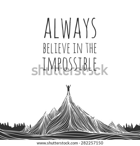 Vector illustration of man conquered mountain peak and stands at the top of the hill. Always believe in the impossible. Motivational and inspirational typography poster with quote - stock vector