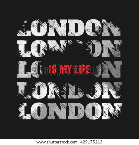 Vector illustration on the theme of London. Grunge design.  Slogan: London is my life. Typography, t-shirt graphics, poster, banner, flyer, postcard