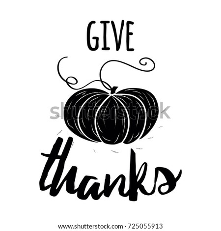 Vector Illustration Thanksgiving Card Modern Calligraphy Text Give Thanks On Hand Drawn Black Pumpkin