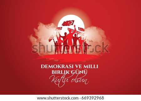 vector illustration. Turkish holiday . Translation from Turkish: The Democracy and National Unity Day of Turkey, veterans and martyrs of 15 July. With a holiday