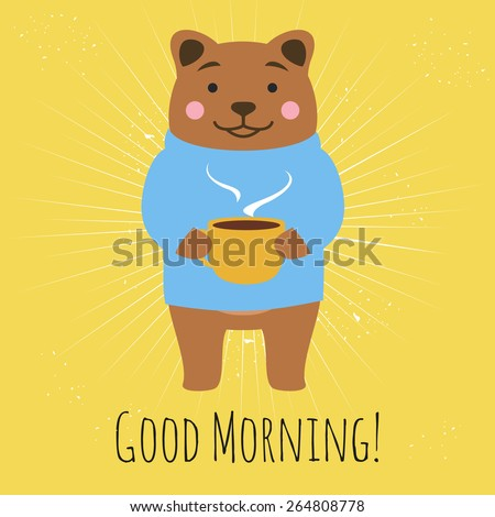 Vector illustration with bear standing with cup of tea or coffee and wishing good morning