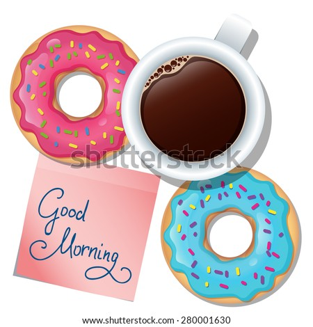 Vector illustration with cup of coffee, sweet donuts and sticker on the table. Top view. Good morning! - stock vector