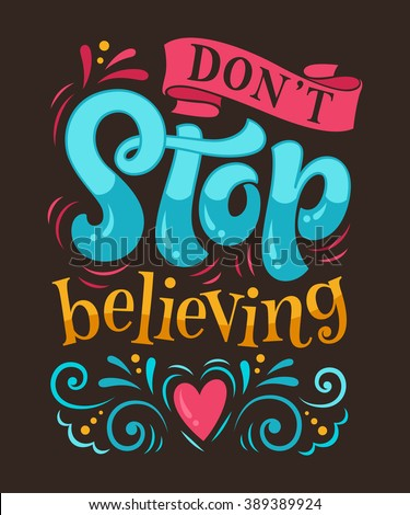 "Vector illustration with hand-drawn lettering. ""Don't stop believing"" inscription for invitation and greeting card, prints and posters. Calligraphic and typographic design"