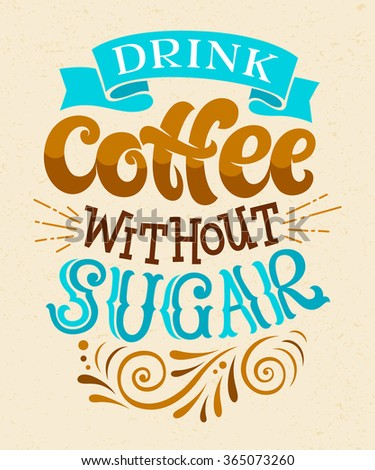 """Vector illustration with hand-drawn lettering. """"Drink coffee without sugar"""" inscription for prints and posters, menu design, invitation and greeting cards. Calligraphic and typographic collection - stock vector"""
