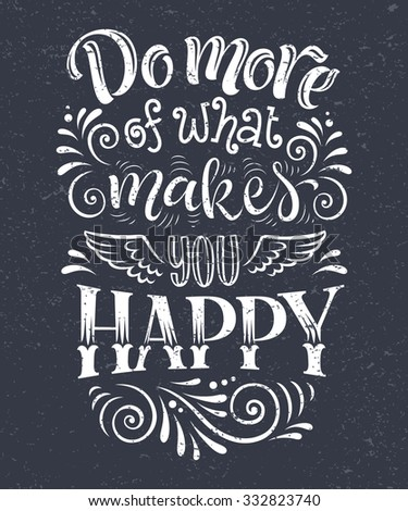 "Vector illustration with hand-drawn lettering on texture background. ""Do more of what makes you happy"" inscription for invitation and greeting card, prints and posters. Calligraphic chalk design"