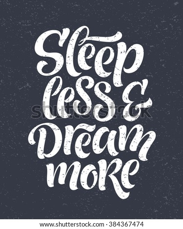 "Vector illustration with hand-drawn lettering on texture background. ""Sleep less & dream more"" inscription for invitation and greeting card, prints and posters. Calligraphic chalk design"