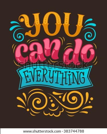 "Vector illustration with hand-drawn lettering. ""You can do everything"" inscription for invitation and greeting card, prints and posters. Calligraphic design"