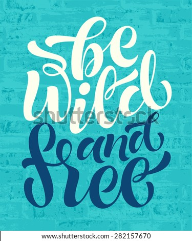 "Vector illustration with hand-drawn words on brick background. ""Be wild and free"" poster or postcard. Calligraphic and typographic inscription - stock vector"
