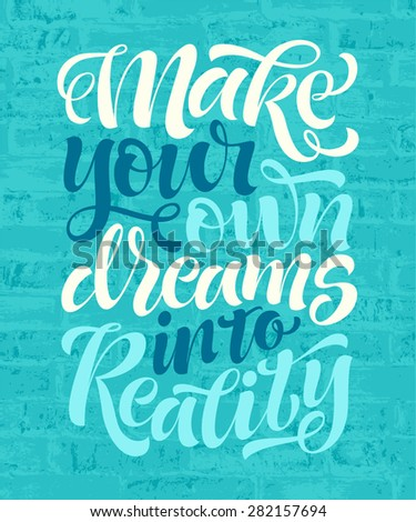 "Vector illustration with hand-drawn words on brick background. ""Make your own dreams into reality"" poster or postcard. Calligraphic and typographic inscription - stock vector"