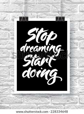 "Vector illustration with hand-drawn words on brick background. ""Stop dreaming. Start doing"" poster or postcard. Calligraphic and typographic inscription on chalk blackboard - stock vector"