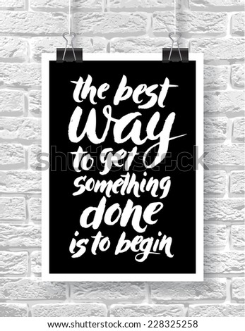 "Vector illustration with hand-drawn words on brick background. ""The best way to get something done is to begin"" poster or postcard. Calligraphic and typographic inscription on chalk blackboard - stock vector"