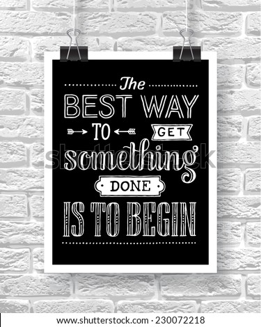 "Vector illustration with hand-drawn words on brick background. ""The best way to get something done is to begin"" poster or postcard. Calligraphic and typographic inscription - stock vector"
