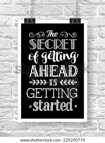 "Vector illustration with hand-drawn words on brick background. ""The secret of getting ahead is getting started"" poster or postcard. Calligraphic and typographic inscription - stock vector"