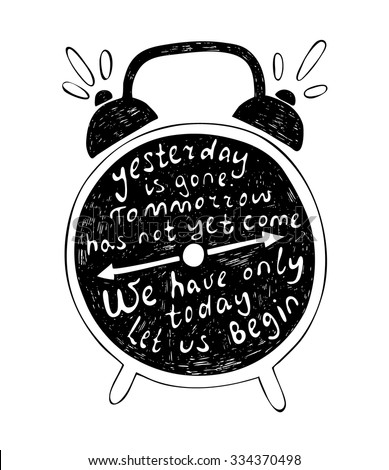 Vector illustration with positive inspirational quote handwritten with calligraphy style. Typography poster with alarm clock silhouette. T-shirt design, home decor elements, greeting or postal cards - stock vector