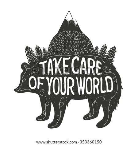 Vector illustration with quote. Take care of your world. Typography inspiration poster with bear silhouette, mountains, forest. T-shirt or bags print design, home decor art, greeting or postal cards - stock vector
