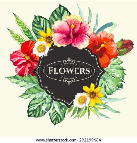 Vector illustration with watercolor flowers. Beautiful bouquet & sign with tropical flowers and plants on white background. Composition with chinese hibiscus, monstera & palm leaves. - stock vector