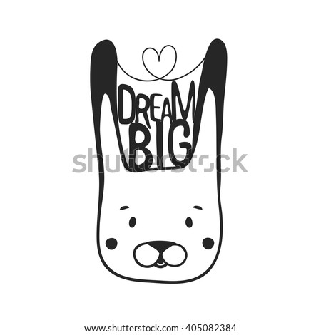 Vector inspiration black and white illustration with rabbit head. Dream big. Motivational typography poster with animal, funny print design - stock vector