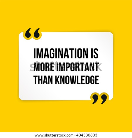imagination is more important than knowledge Imagination is more important than knowledge written piece of work is one of many that can be found in our international baccalaureate theory of knowledge section.