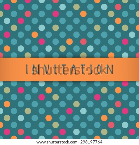Vector invitation card design with a silky stripe and hand lettering in retro style. Colorful abstract geometric background. Celebration seamless pattern. Endless texture. Cute multicolor polka dots - stock vector