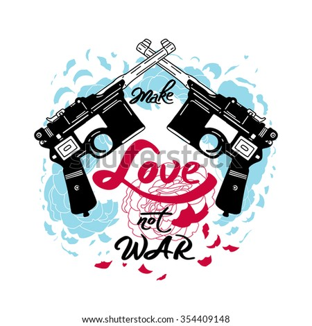 "Vector isolated vintage poster ""Make Love not WAR"". Hand drawn retro guns with flowers"