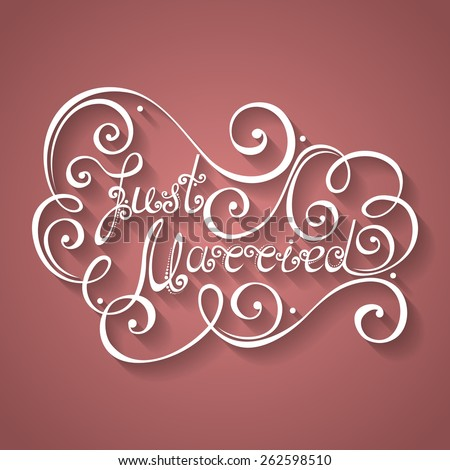 Vector Just Married Inscription, St. Valentine's Day Symbol, Wedding. Hand Drawn Lettering. Ornate Vintage Lettering - stock vector