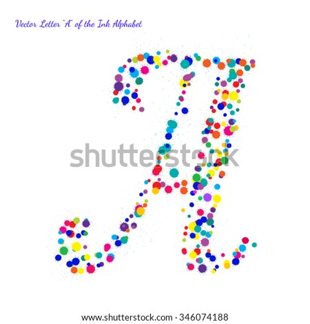 Vector Letter A from Bright Color Ink Blots with Splashes. Element for your bright holiday projects and color designs. Just make words.