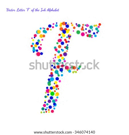 Vector Letter F from Bright Color Ink Blots with Splashes. Element for your bright holiday projects and color designs. Just make words. - stock vector