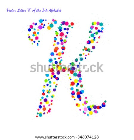 Vector Letter K from Bright Color Ink Blots with Splashes. Element for your bright holiday projects and color designs. Just make words.
