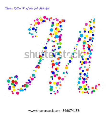 Vector Letter M from Bright Color Ink Blots with Splashes. Element for your bright holiday projects and color designs. Just make words. - stock vector