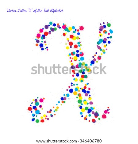 Vector Letter X from Bright Color Ink Blots with Splashes. Element for your bright holiday projects and color designs. Just make words. - stock vector