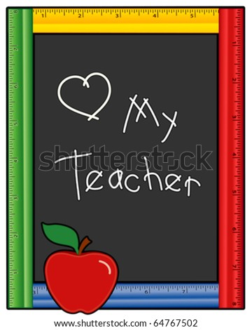 vector - Love My Teacher. Chalk writing, multicolor ruler frame blackboard, copy space, red apple, for back to school, education, literacy projects. EPS8 organized in groups for easy editing. - stock vector