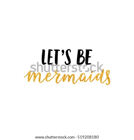 Vector Mermaid poster with hand drawn text and gold glitter isolated on white background. Typography poster: Let's be mermaids. For design prints, greeting cards, posters