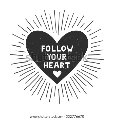 "Vector motivation card with heart silhouette, sunbursts, and text ""Follow your heart"". Stylish vintage background with inspirational words. Rustic label is isolated on white"