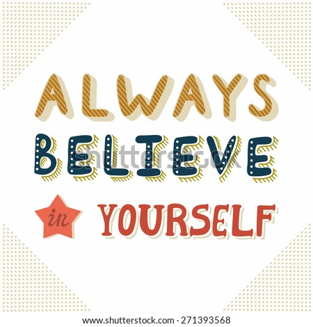 "Vector motivation retro card with inspirational text ""Always believe in yourself"". Vintage background with beautiful typography. - stock vector"