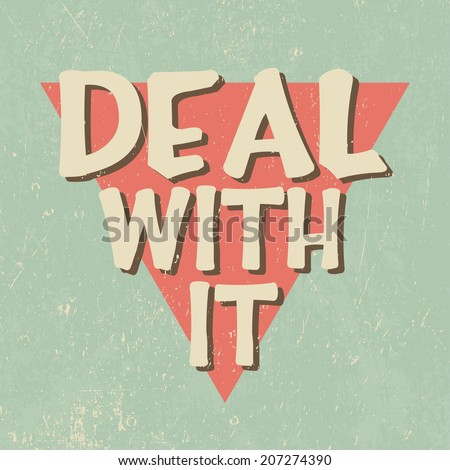 Vector motivational poster: deal with it - stock vector