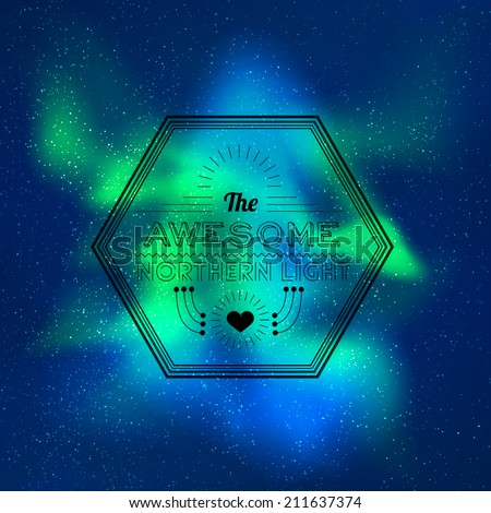 Vector northern lights background. Skyline with many stars and aurora effect. Hipster typography effect included. Very buatiful compositon. green, aquamarine and blue colors - stock vector