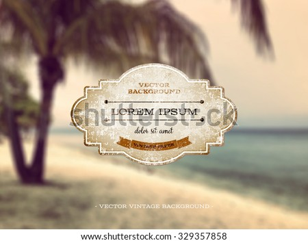Vector old weathered vintage paper label over a retro photographic blurred bokeh background. Tropical beach theme - stock vector