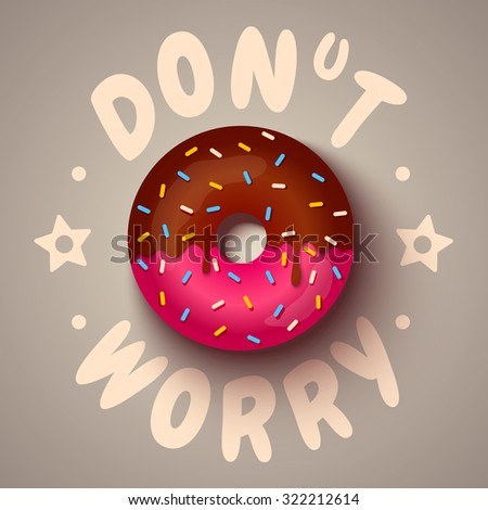 Vector poster of a pink donut with chocolate . Don't worry. - stock vector