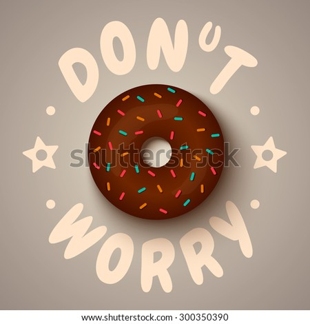 Vector poster with chocolate donut. Don't worry - stock vector