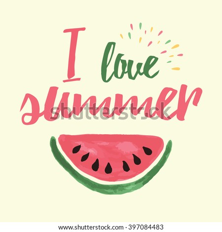 Vector print with watermelon and lettering. I love summer. Typographic printable banner for summer design. Hand drawing abstract fruit. Heart and love in summertime.